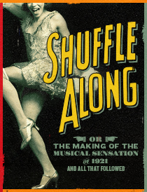 Shuffle Along, Or The Making of the Musical Sensation of 1921 and All That Followed