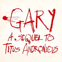 Gary: A Sequel to Titus Andronicus